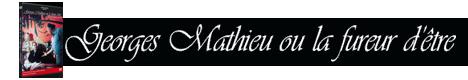 George Mathieu ou la fureur d'être
